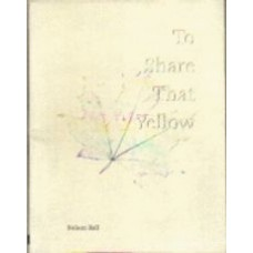BALL, Nelson: To Share That Yellow