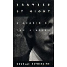 FETHERLING, George: Travels By Night: A Memoir of the Sixties