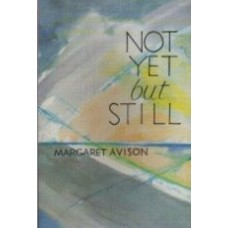 AVISON, Margaret: Not Yet But Still