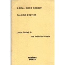 DUDEK, Louis (& the Vehicule Poets): A Real Good Goosin' / Talking Poetics