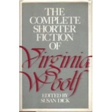 DICK, Susan [ed]: The Complete Shorter Fiction of Virginia Woolf