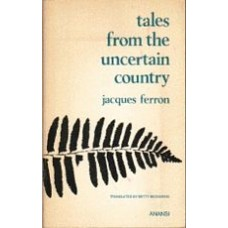 FERRON, Jacques, Tales From The Uncertain Country