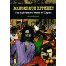 COURRIER, Kevin: Dangerous Kitchen: The Subversive World of Zappa