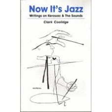 COOLIDGE, Clark: Now It's Jazz: Writings on Kerouac & The Sounds