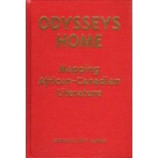 CLARKE, George Elliott: Odyssey's Home: Mapping African-Canadian Literature