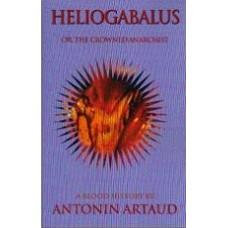 ARTAUD, Antonin: HELIOGABALUS or, the Crowned Anarchist