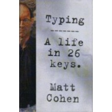 COHEN, Matt: Typing: A Life in 26 Keys