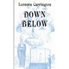 CARRINGTON, Leonora. Down Below