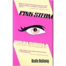 BELLAMY, Dodie: Pink Steam