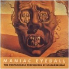 DALI: Maniac Eyeball: The Unspeakable Confessions of Salvador Dali