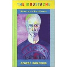 BOWERING, George: The Moustache: Memories of Greg Curnoe