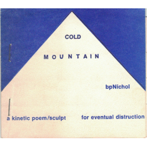 NICHOL, bp. Cold Mountain: a Kinetic poem/sculpt for Eventual Distruction