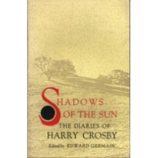 GERMAIN, Edward (Ed): Shadows of The Sun: The Diaries of Harry Crosby