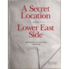 CLAY, Steven; and PHILLIPS, Rodney: A Secret Location on the Lower East Side: Adventures in Writing,